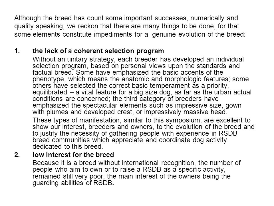 Although the breed has count some important successes, numerically and quality speaking, we reckon that there are many things to be done, for that some elements constitute impediments for a genuine evolution of the breed: 1.