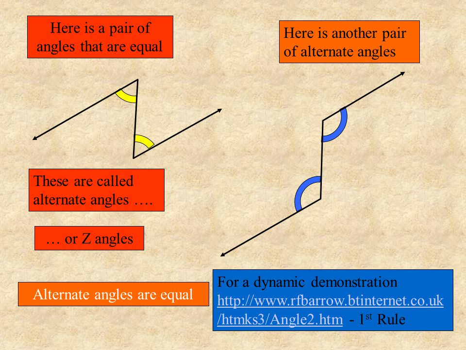 8 These are called alternate angles ….