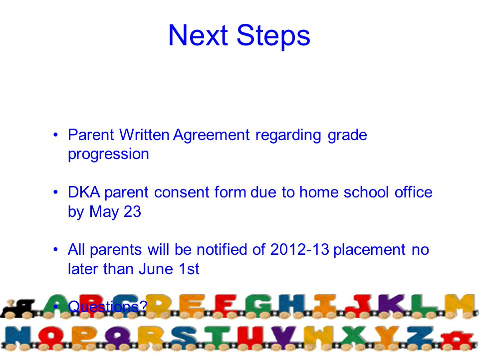 Next Steps Parent Written Agreement regarding grade progression DKA parent consent form due to home school office by May 23 All parents will be notifi