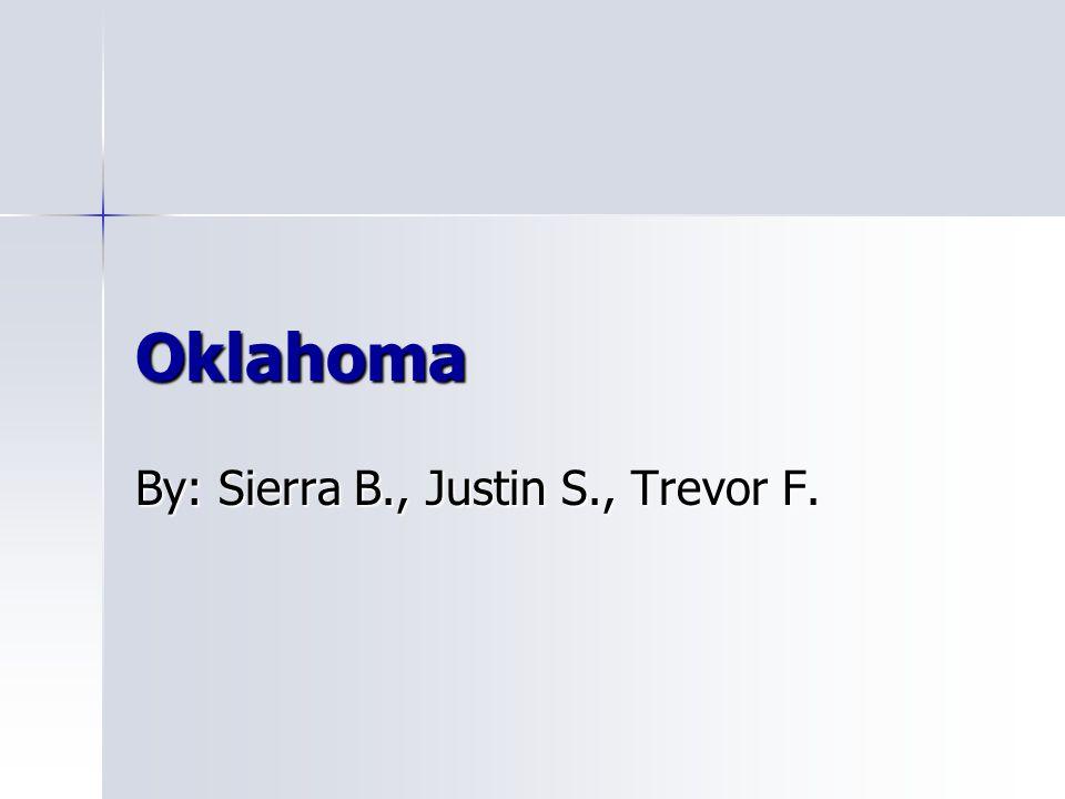 Oklahoma By: Sierra B., Justin S., Trevor F.