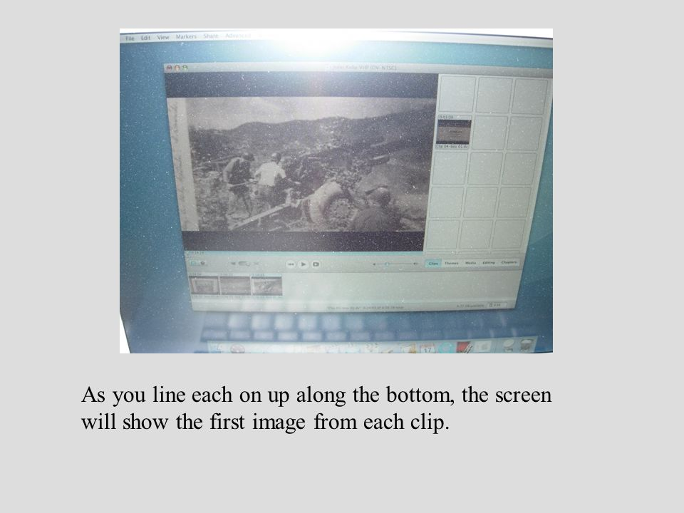 As you line each on up along the bottom, the screen will show the first image from each clip.