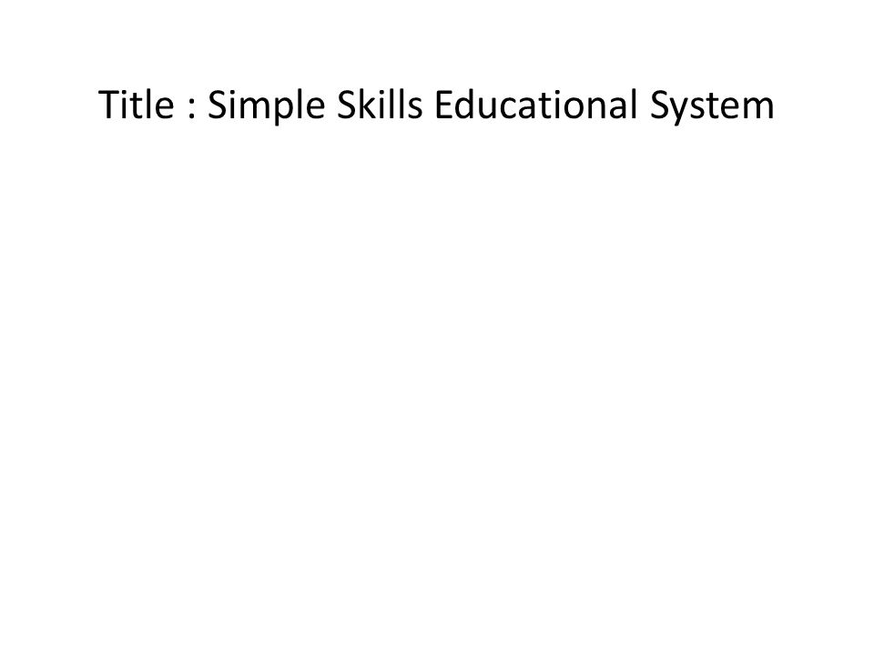 Title : Simple Skills Educational System