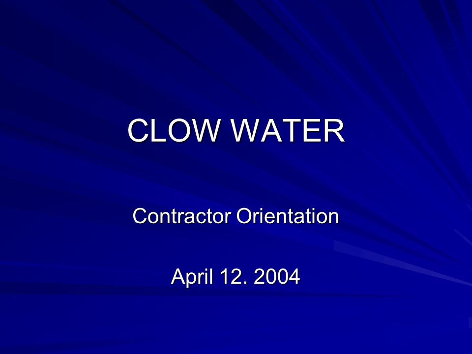 CLOW WATER Contractor Orientation April 12. 2004