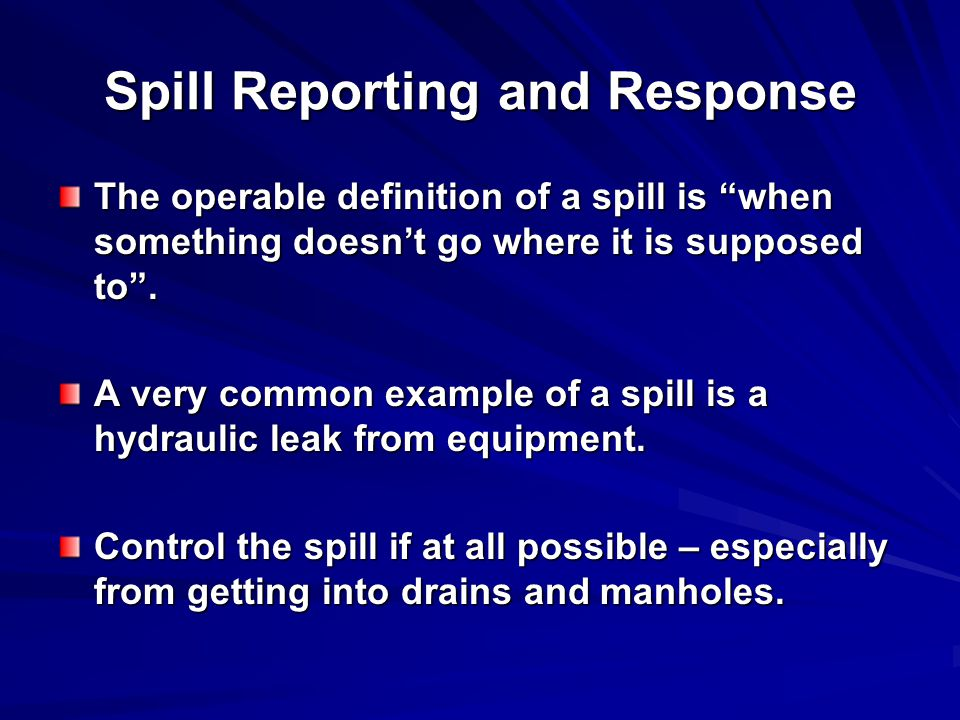 Spill Reporting and Response The operable definition of a spill is when something doesn't go where it is supposed to .