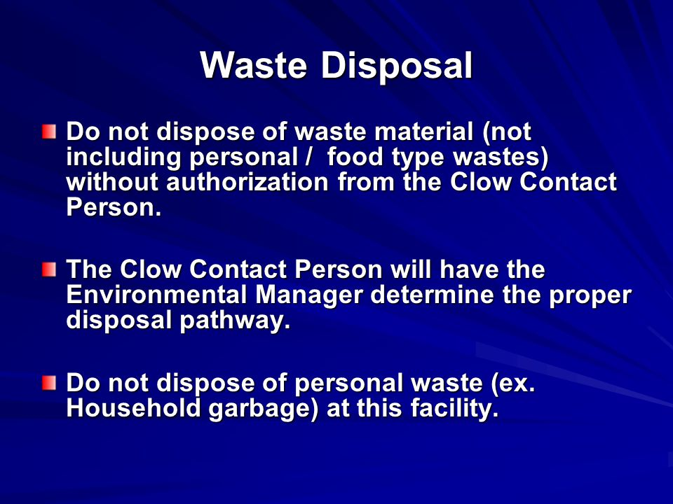 Waste Disposal Do not dispose of waste material (not including personal / food type wastes) without authorization from the Clow Contact Person.