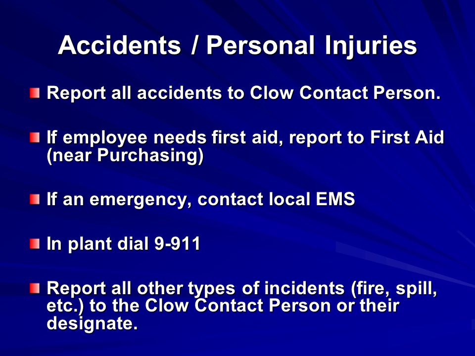 Accidents / Personal Injuries Report all accidents to Clow Contact Person.