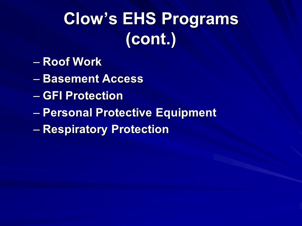 Clow's EHS Programs (cont.) –Roof Work –Basement Access –GFI Protection –Personal Protective Equipment –Respiratory Protection