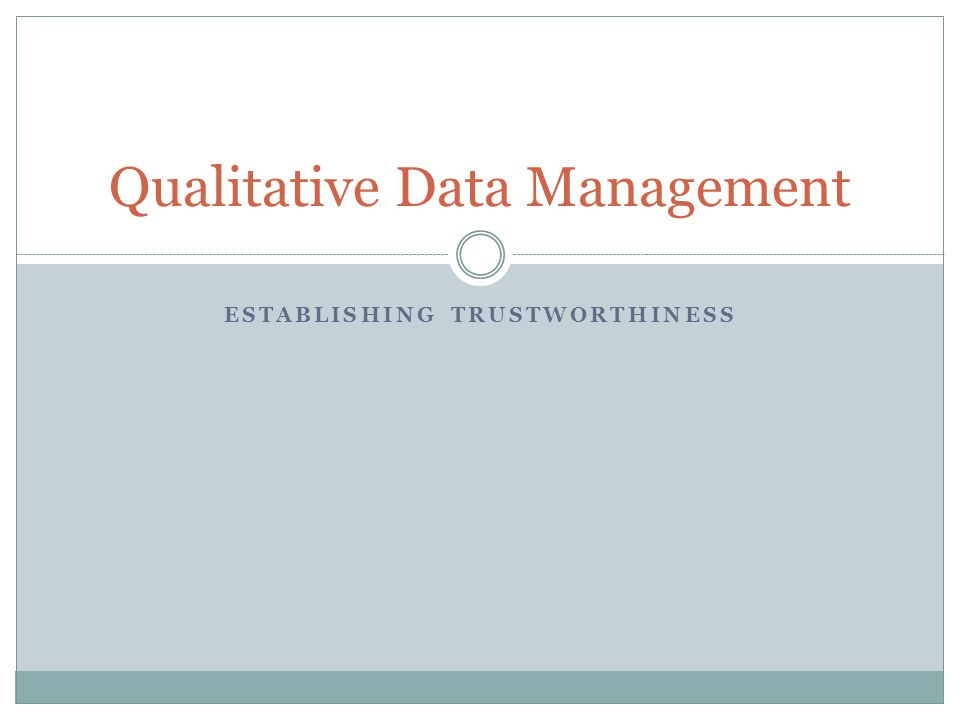 ESTABLISHING TRUSTWORTHINESS Qualitative Data Management