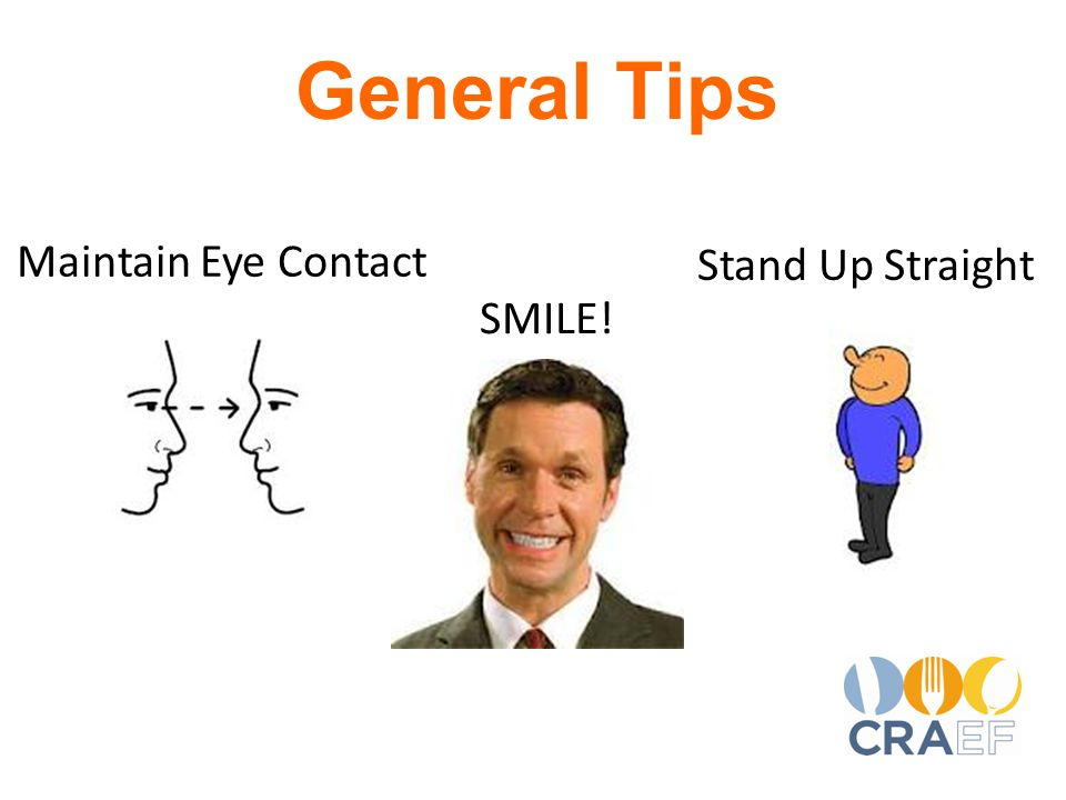Maintain Eye Contact General Tips SMILE! Stand Up Straight
