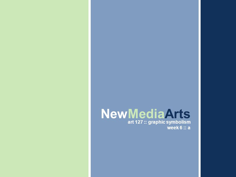 Thesis Presentation IV – Fall Midterm Review NewMediaArts art 127 :: graphic symbolism week 6 :: a