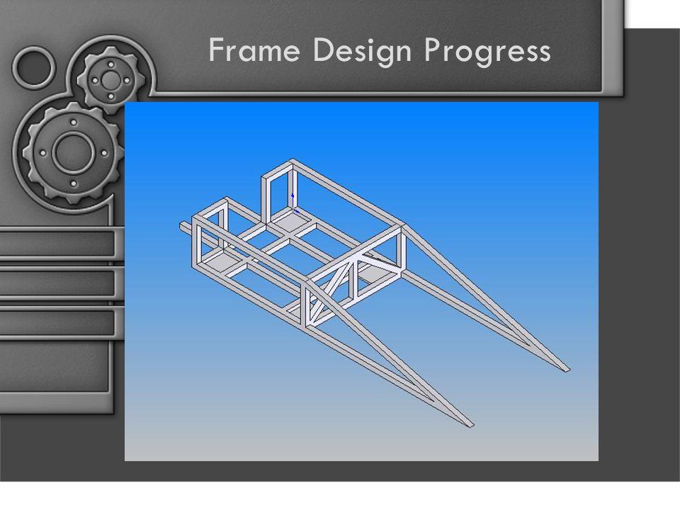 Frame Design Progress