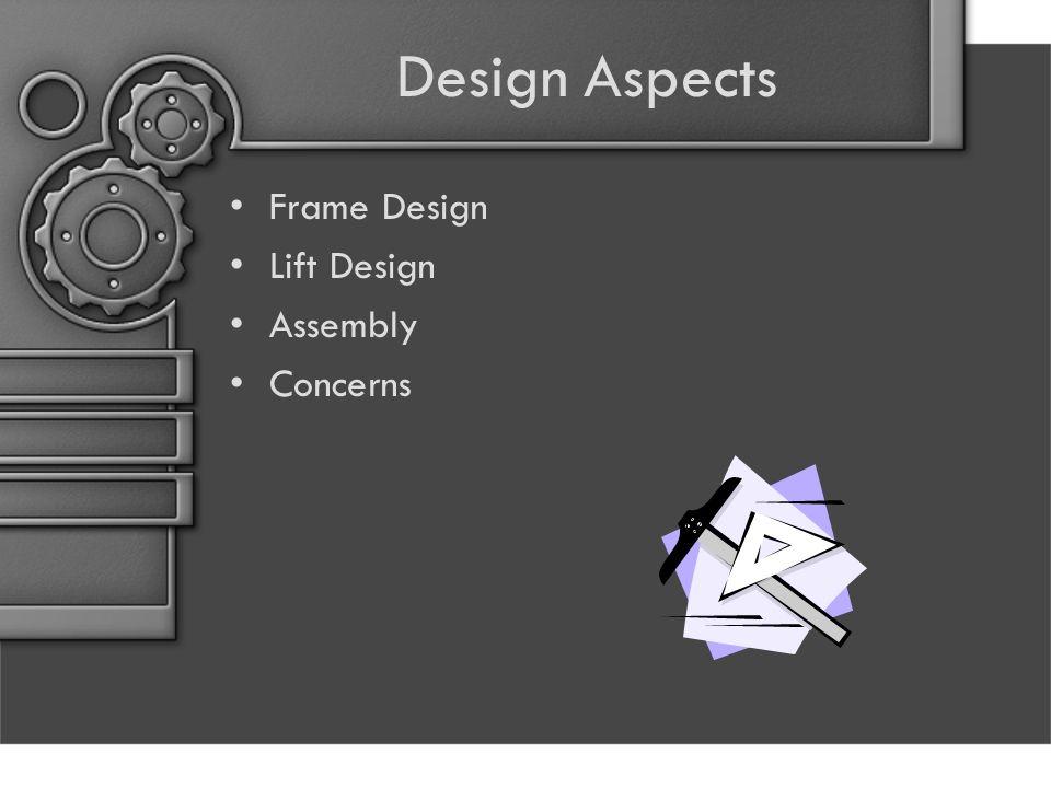 Design Aspects Frame Design Lift Design Assembly Concerns