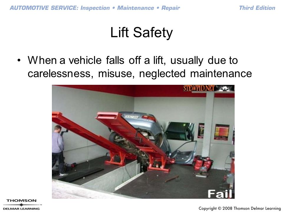 Lift Safety When a vehicle falls off a lift, usually due to carelessness, misuse, neglected maintenance