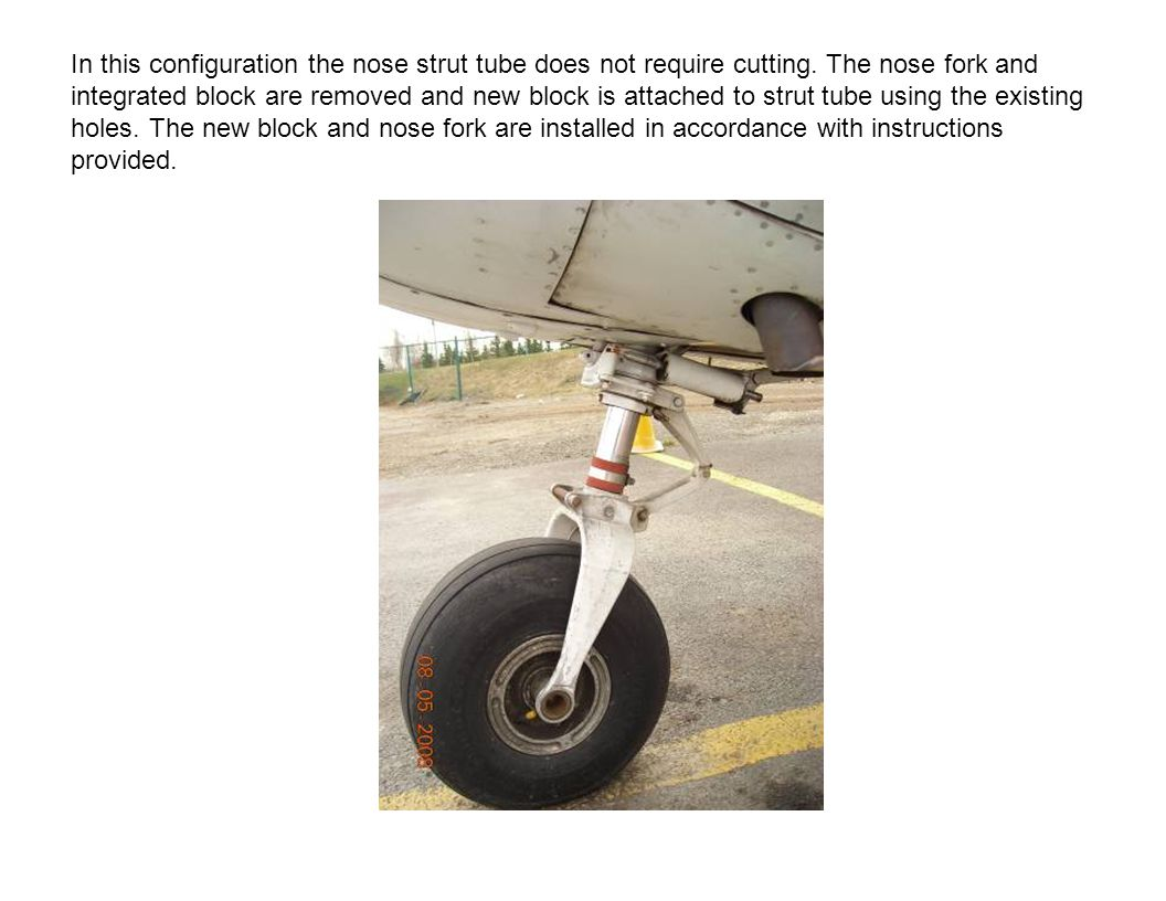 In this configuration the nose strut tube does not require cutting.