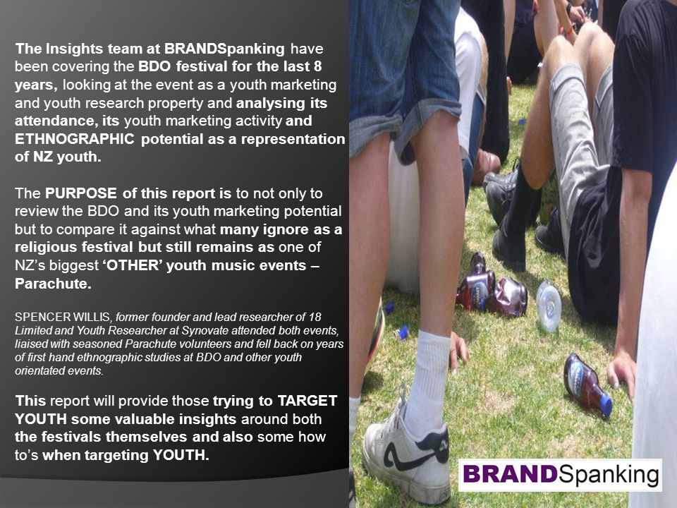 The Insights team at BRANDSpanking have been covering the BDO festival for the last 8 years, looking at the event as a youth marketing and youth research property and analysing its attendance, its youth marketing activity and ETHNOGRAPHIC potential as a representation of NZ youth.