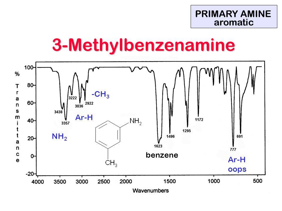 NH 2 Ar-H -CH 3 benzene Ar-H oops PRIMARY AMINE aromatic 3-Methylbenzenamine