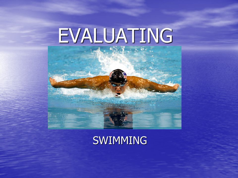 EVALUATING SWIMMING