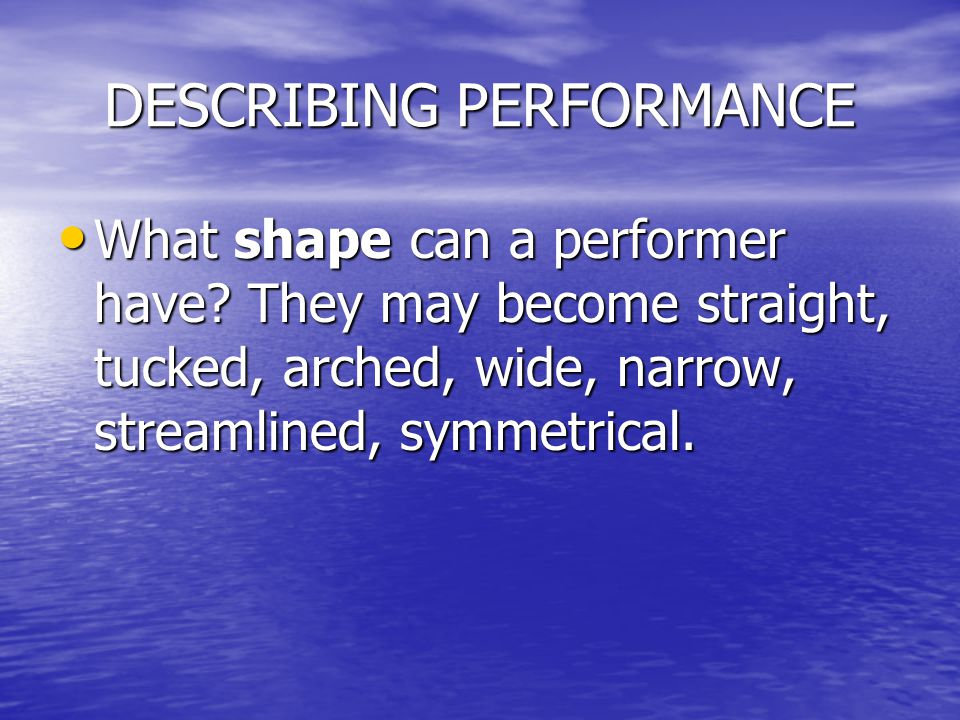 DESCRIBING PERFORMANCE What shape can a performer have.