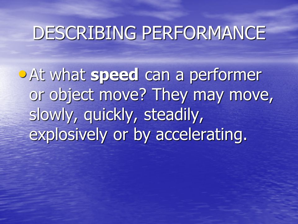 DESCRIBING PERFORMANCE At what speed can a performer or object move.
