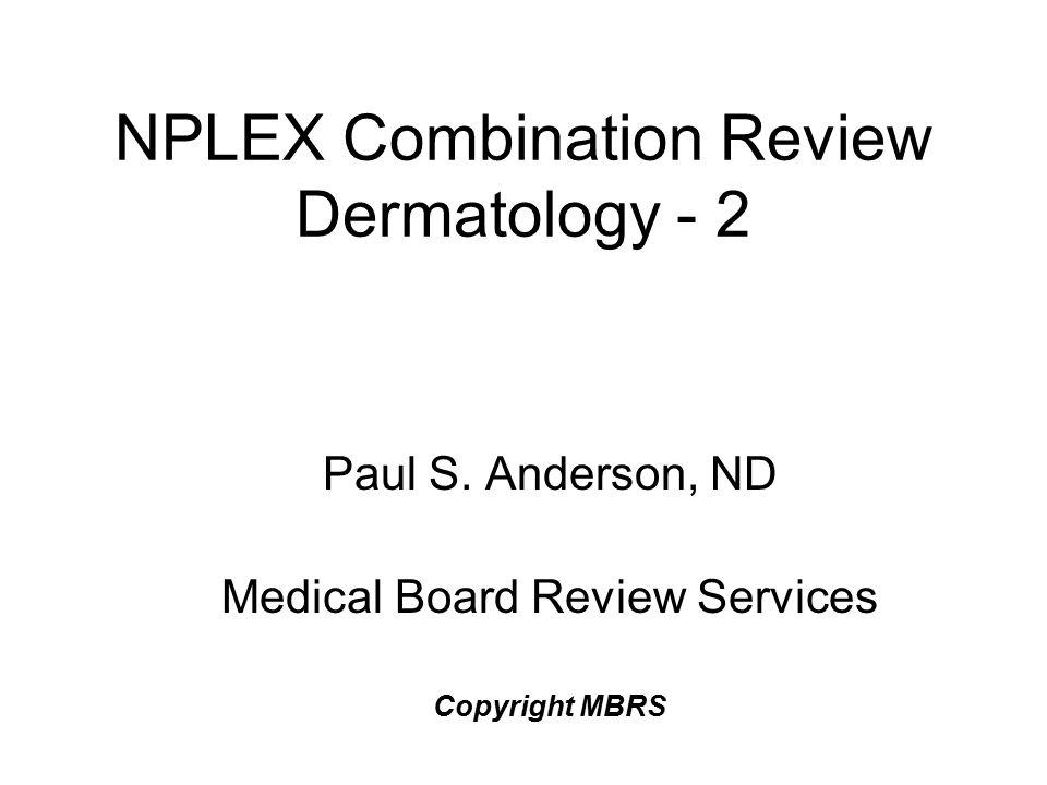 NPLEX Combination Review Dermatology - 2 Paul S.