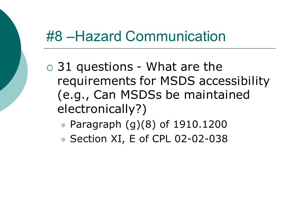 #8 –Hazard Communication  31 questions - What are the requirements for MSDS accessibility (e.g., Can MSDSs be maintained electronically ) Paragraph (g)(8) of 1910.1200 Section XI, E of CPL 02-02-038