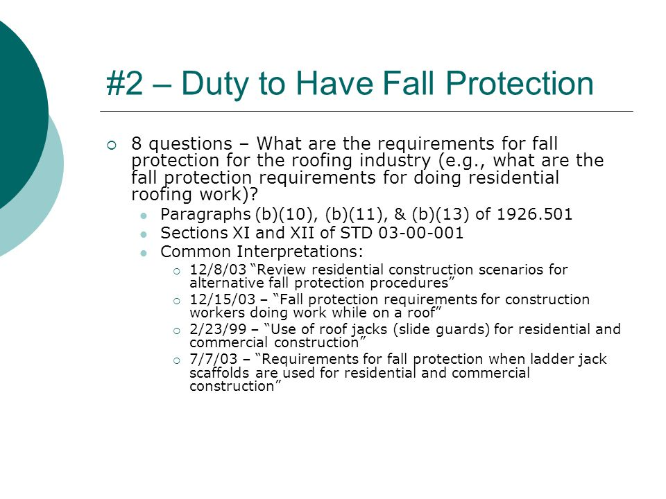 #2 – Duty to Have Fall Protection  8 questions – What are the requirements for fall protection for the roofing industry (e.g., what are the fall protection requirements for doing residential roofing work).