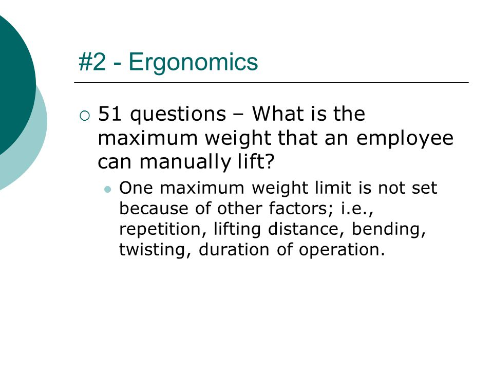 #2 - Ergonomics  51 questions – What is the maximum weight that an employee can manually lift.