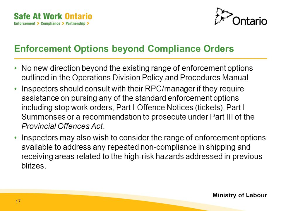 Ministry of Labour 17 Enforcement Options beyond Compliance Orders No new direction beyond the existing range of enforcement options outlined in the O
