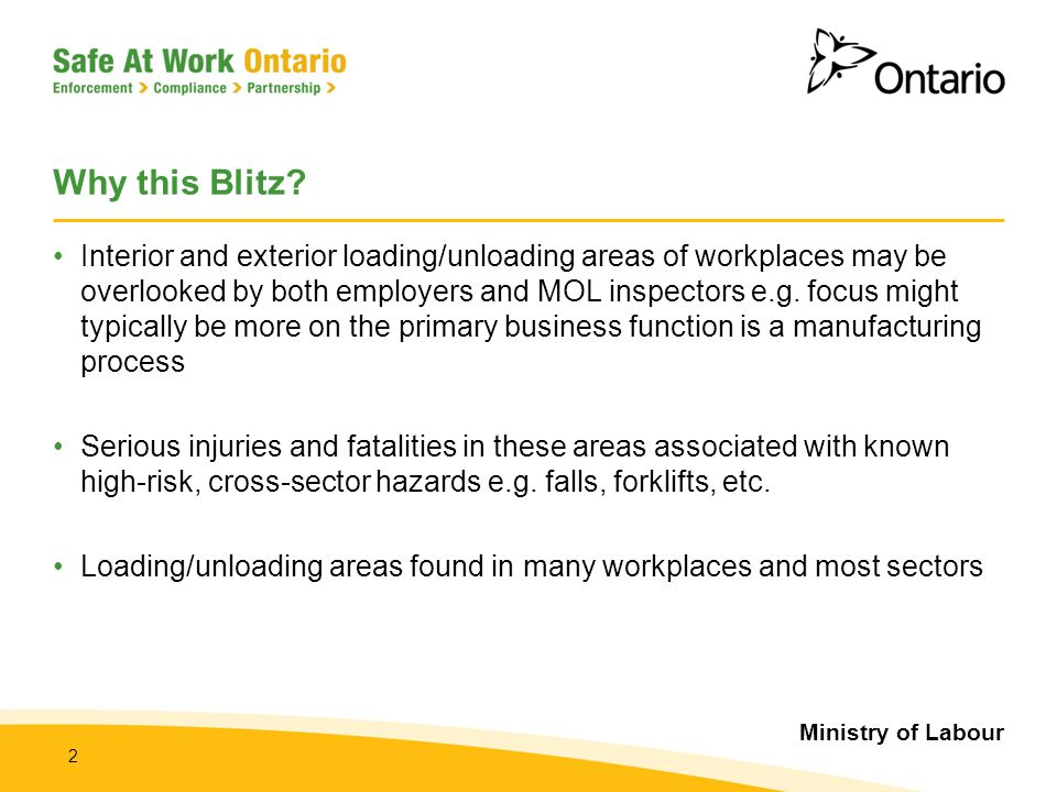 Ministry of Labour 2 Why this Blitz? Interior and exterior loading/unloading areas of workplaces may be overlooked by both employers and MOL inspector