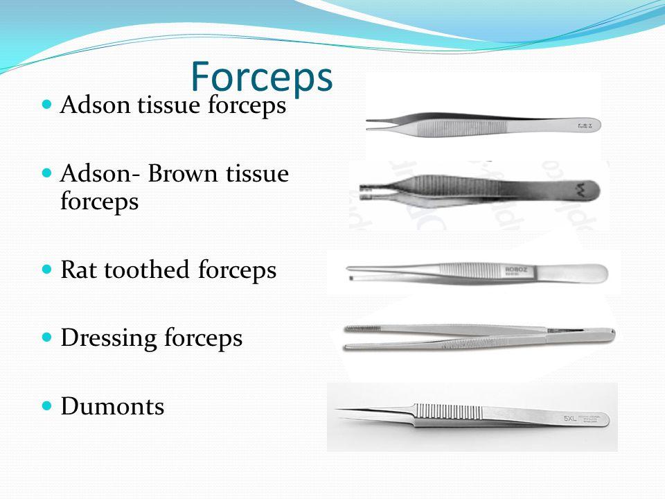 Forceps Adson tissue forceps Adson- Brown tissue forceps Rat toothed forceps Dressing forceps Dumonts