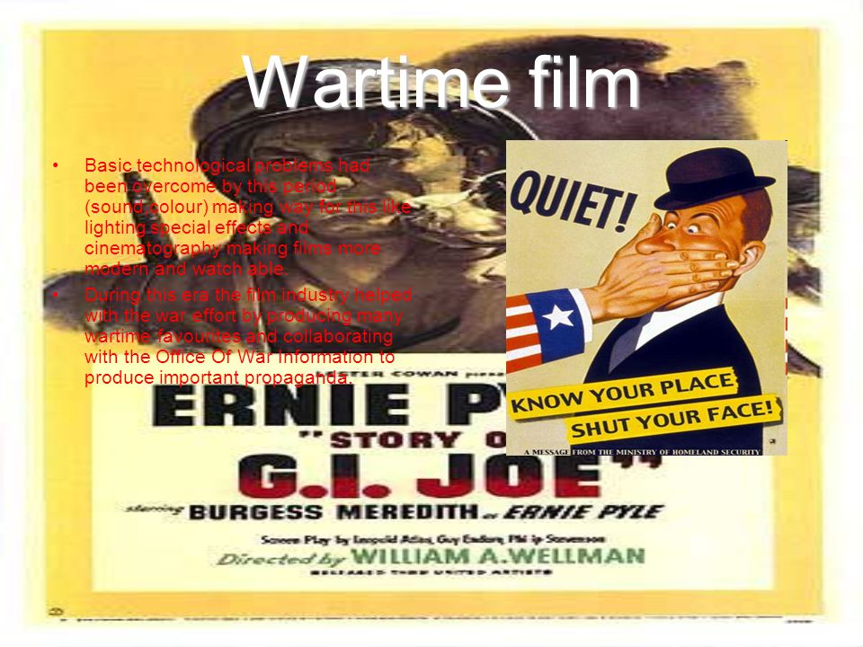 Wartime film Wartime film Basic technological problems had been overcome by this period (sound,colour) making way for this like lighting special effec
