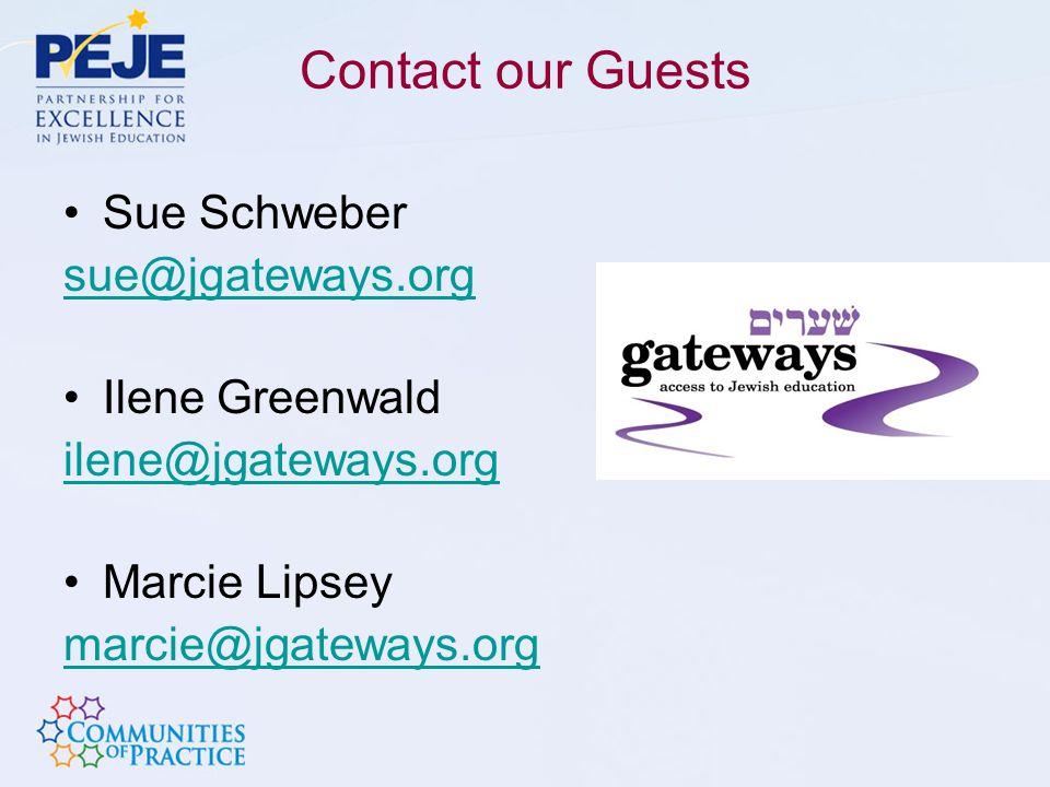 Contact our Guests Sue Schweber susue@jgateways.org Ilene Greenwald ilene@jgateways.org Marcie Lipsey marcie@jgateways.org