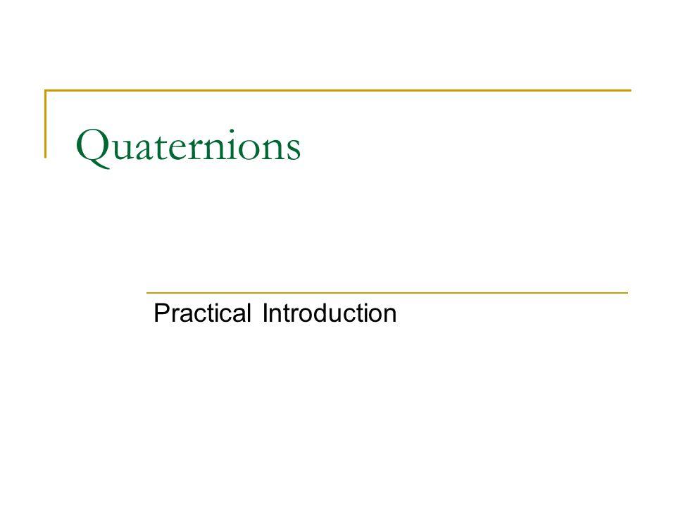 Quaternions Practical Introduction
