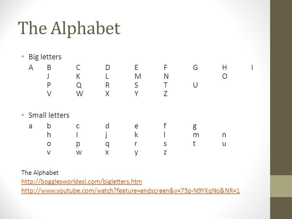 The Alphabet Big letters ABCDEFGHI JKLMNO PQRSTU VWXYZ Small letters abcdefg hIjklmn opqrstu vwxyz The Alphabet http://bogglesworldesl.com/bigletters.