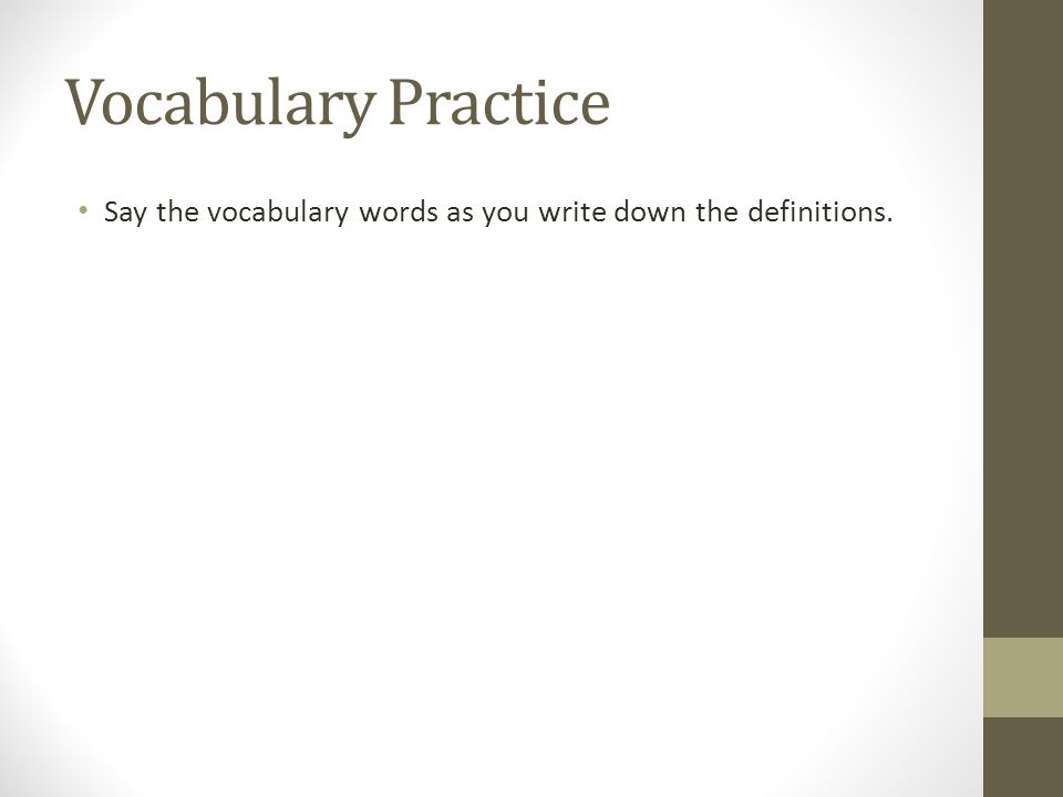 Vocabulary Practice Say the vocabulary words as you write down the definitions.