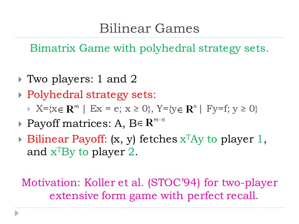 Bilinear Games Bimatrix Game with polyhedral strategy sets.