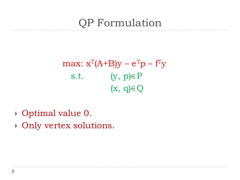 QP Formulation max: x T (A+B)y – e T p – f T y s.t.(y, p) P (x, q) Q  Optimal value 0.