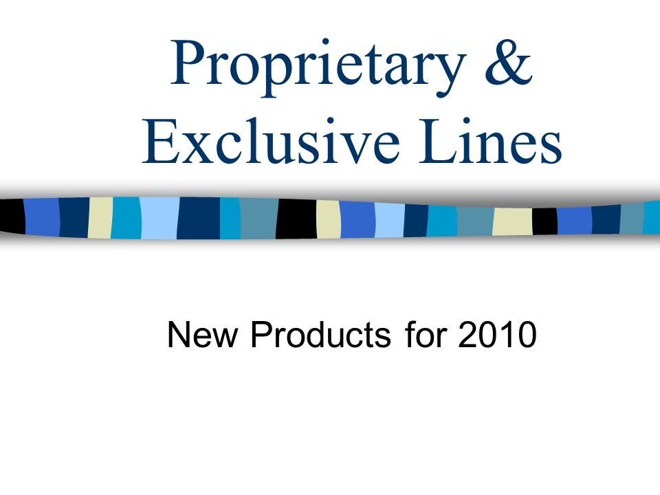 Proprietary & Exclusive Lines New Products for 2010