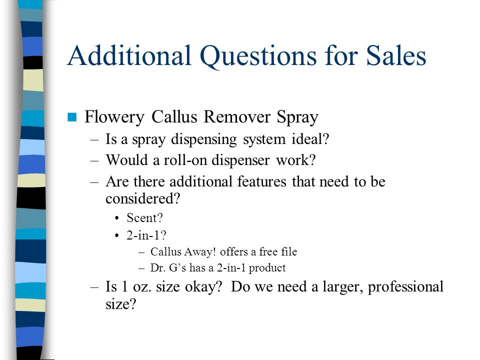 Additional Questions for Sales Flowery Callus Remover Spray –Is a spray dispensing system ideal.