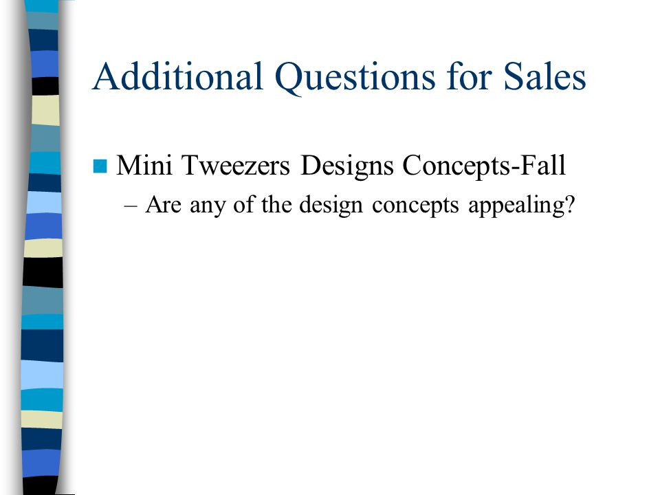 Additional Questions for Sales Mini Tweezers Designs Concepts-Fall –Are any of the design concepts appealing?