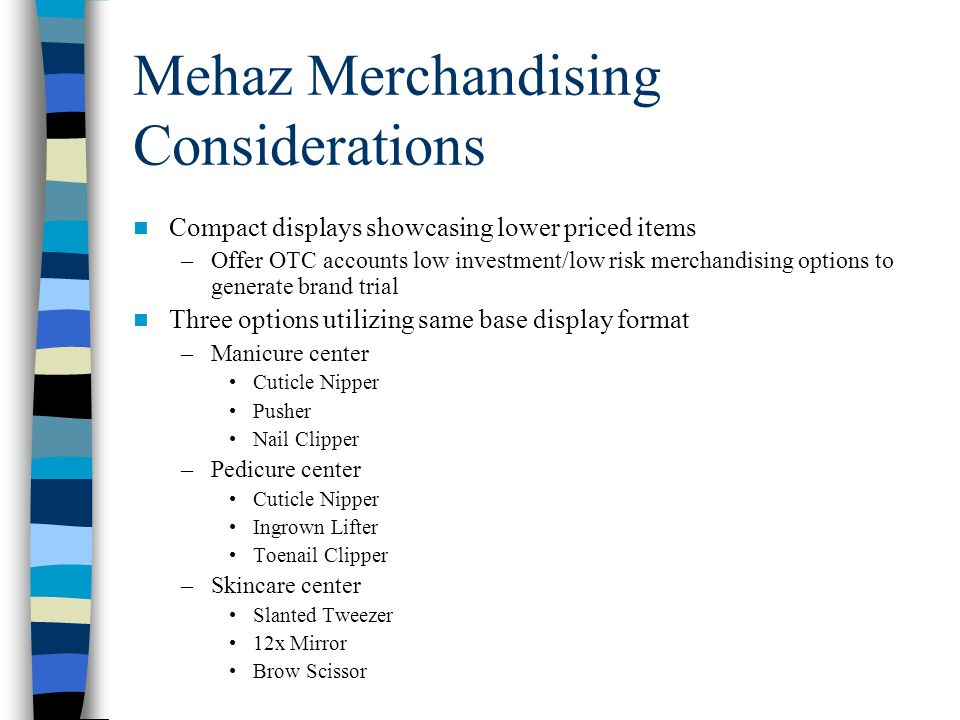 Mehaz Merchandising Considerations Compact displays showcasing lower priced items –Offer OTC accounts low investment/low risk merchandising options to