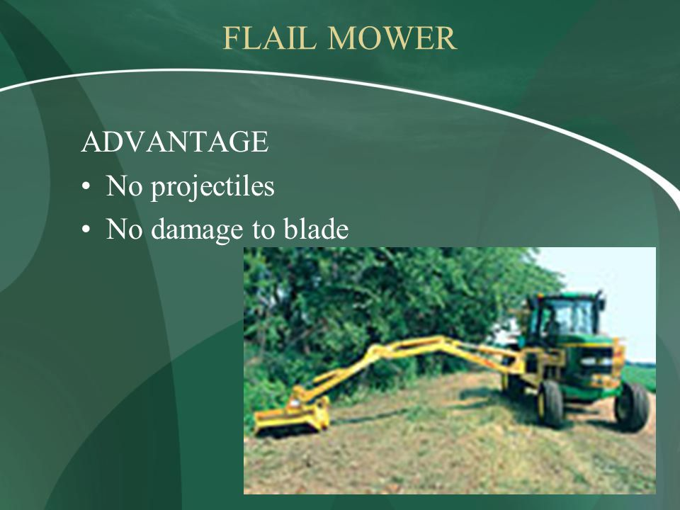 FLAIL MOWER ADVANTAGE No projectiles No damage to blade