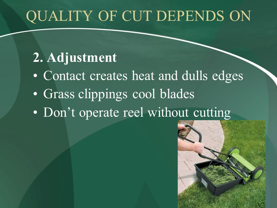QUALITY OF CUT DEPENDS ON 2.