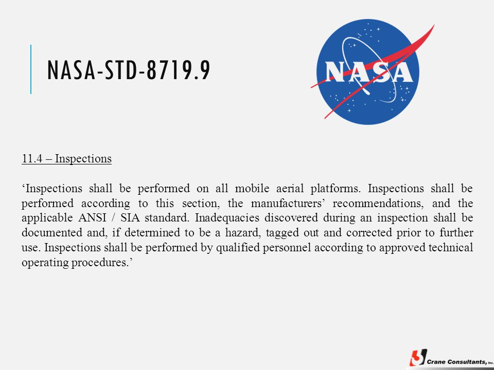 NASA-STD-8719.9 11.4 – Inspections 'Inspections shall be performed on all mobile aerial platforms. Inspections shall be performed according to this se
