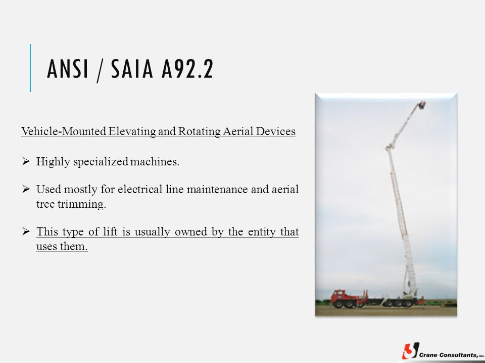 ANSI / SAIA A92.2 Vehicle-Mounted Elevating and Rotating Aerial Devices  This type of lift is usually owned by the entity that uses them.  Highly sp