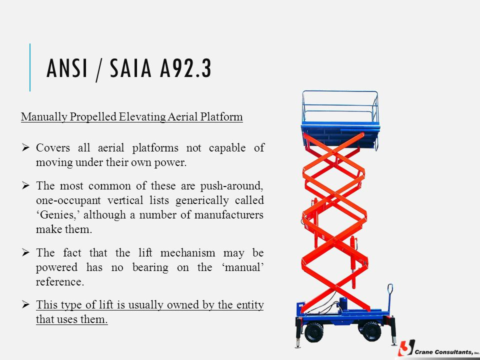 ANSI / SAIA A92.3 Manually Propelled Elevating Aerial Platform  This type of lift is usually owned by the entity that uses them.  Covers all aerial
