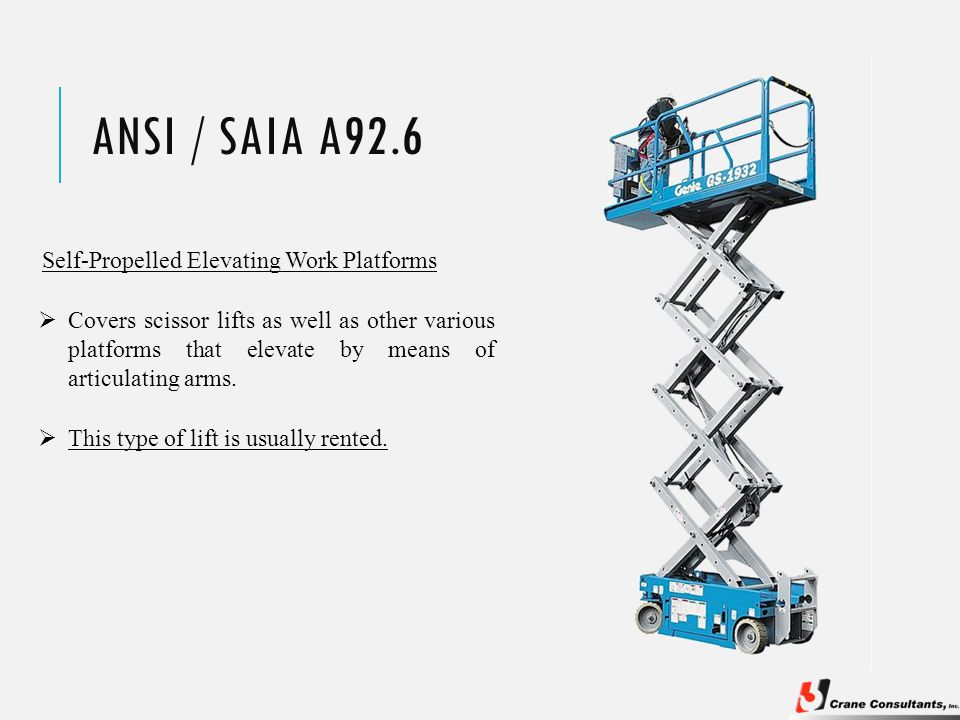ANSI / SAIA A92.6 Self-Propelled Elevating Work Platforms  This type of lift is usually rented.