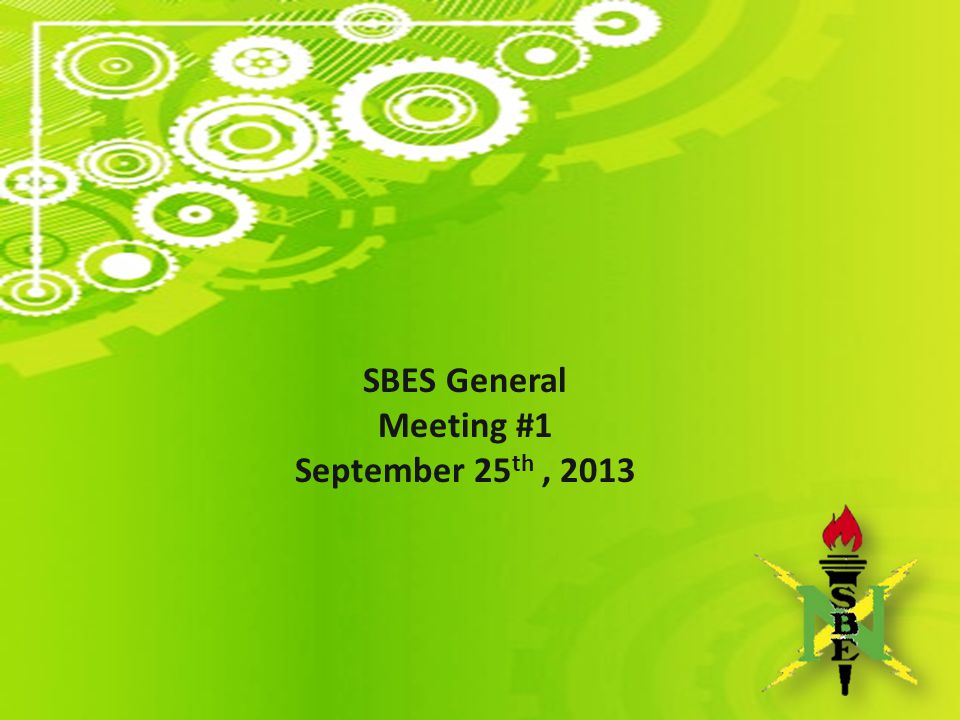 SBES General Meeting #1 September 25 th, 2013