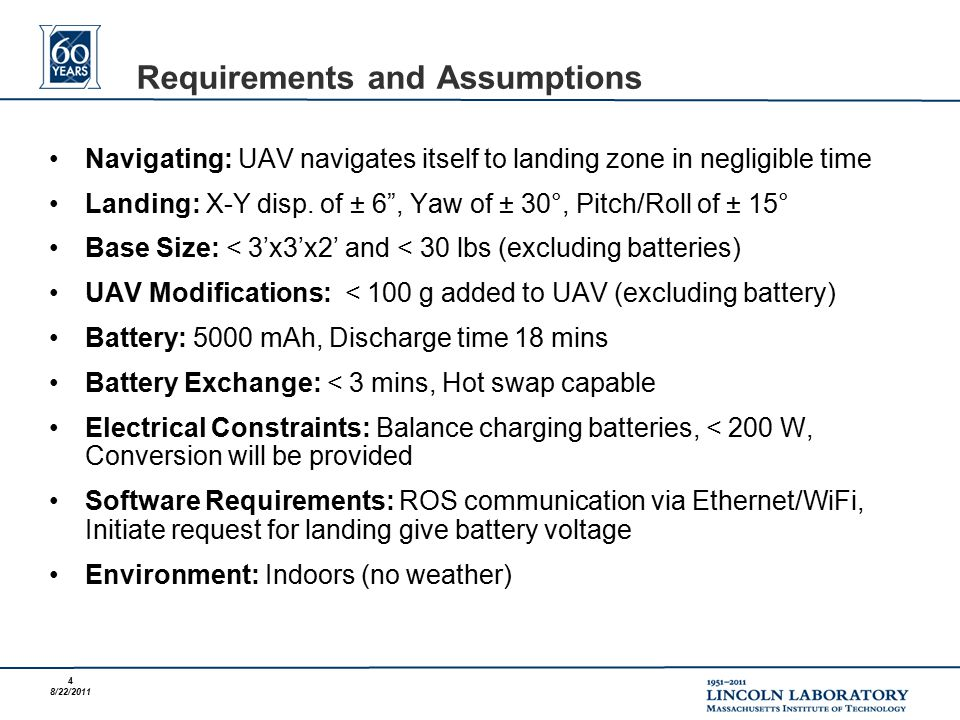 4 8/22/2011 Requirements and Assumptions Navigating: UAV navigates itself to landing zone in negligible time Landing: X-Y disp.