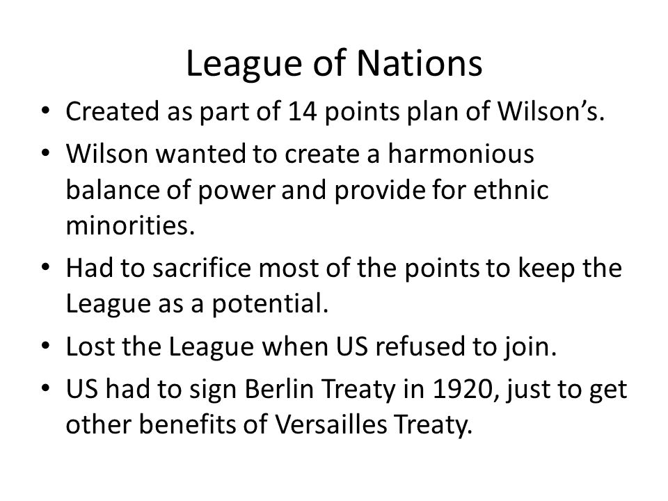 League of Nations Created as part of 14 points plan of Wilson's.